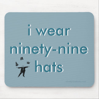 I wear ninety-nine hats mouse pad