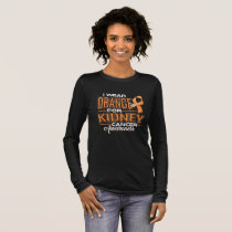 I Wear Orange For Kidney Cancer Awareness Long Sleeve T-Shirt