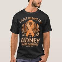 i wear orange for kidney cancer awareness T-Shirt
