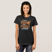 I Wear Orange For Kidney Cancer Awareness T-Shirt