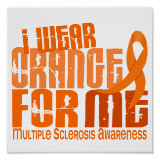 I Wear Orange For Me Multiple Sclerosis MS Poster