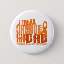 I Wear Orange For My Dad 6.4 Multiple Sclerosis MS Pinback Button