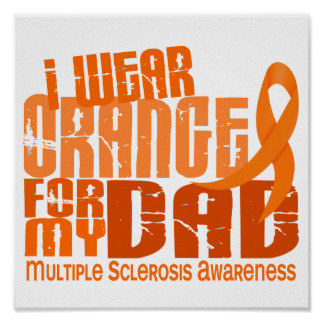 I Wear Orange For My Dad 6.4 Multiple Sclerosis MS Poster