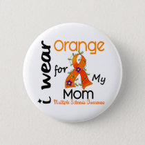 I Wear Orange For My Mom 43 MS Multiple Sclerosis Button