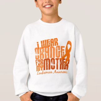 I Wear Orange For My Mother 6.4 Leukemia Sweatshirt