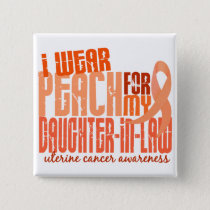 I Wear Peach Daughter-In-Law 6.4 Uterine Cancer Pinback Button