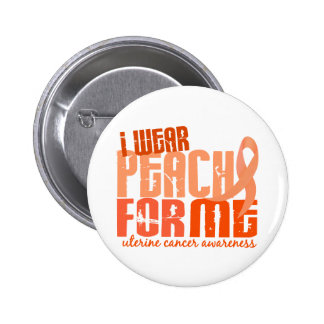 I Wear Peach For Me 6.4 Uterine Cancer Button