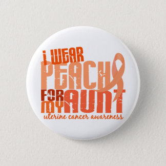 I Wear Peach For My Aunt 6.4 Uterine Cancer Pinback Button