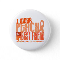 I Wear Peach For My Best Friend 6.4 Uterine Cancer Button