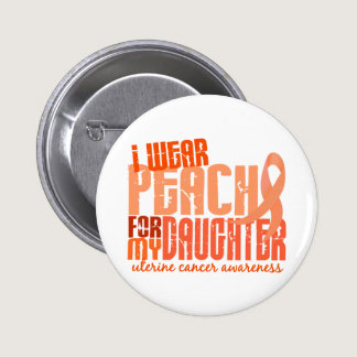 I Wear Peach For My Daughter 6.4 Uterine Cancer Button