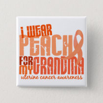 I Wear Peach For My Grandma 6.4 Uterine Cancer Pinback Button