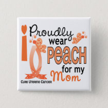 I Wear Peach For My Mom 27 Uterine Cancer Pinback Button