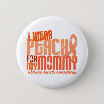 I Wear Peach For My Mommy 6.4 Uterine Cancer Pinback Button