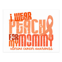 I Wear Peach For My Mommy 6.4 Uterine Cancer Postcard