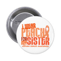 I Wear Peach For My Sister 6.4 Uterine Cancer Button