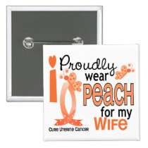 I Wear Peach For My Wife 27 Uterine Cancer Button