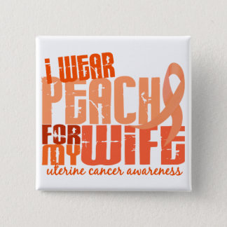 I Wear Peach For My Wife 6.4 Uterine Cancer Button