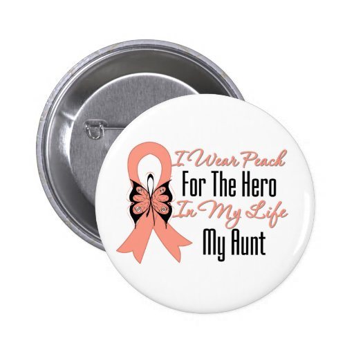 I Wear Peach For The Hero in My Life...My Aunt Pinback Buttons