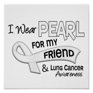 I Wear Pearl For My Friend 42 Lung Cancer Posters