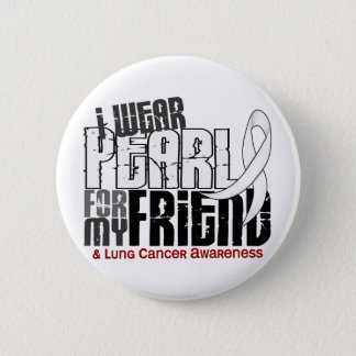 I Wear Pearl For My Friend 6 Lung Cancer Pinback Button