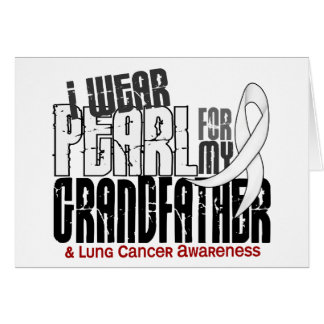 I Wear Pearl For My Grandfather 6 Lung Cancer Card