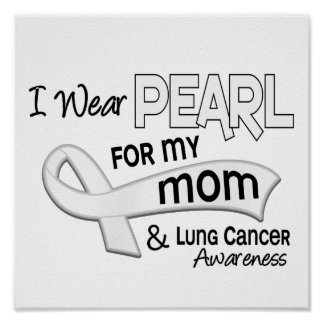 I Wear Pearl For My Mom 42 Lung Cancer Posters