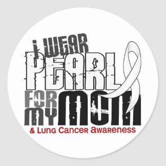I Wear Pearl For My Mom 6 Lung Cancer Classic Round Sticker