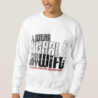 I Wear Pearl For My Wife 6 Lung Cancer Sweatshirt