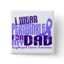 I Wear Periwinkle For My Dad 6.4 Esophageal Cancer Button