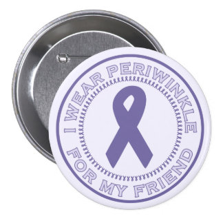 I Wear Periwinkle For My Friend Button