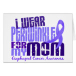 I Wear Periwinkle For My Mom 6.4 Esophageal Cancer Card