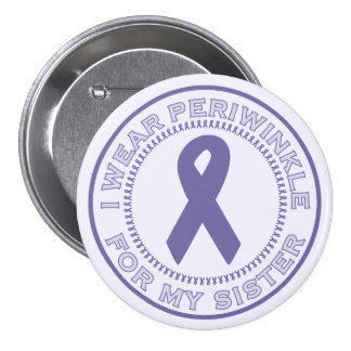 I Wear Periwinkle For My Sister Button