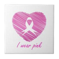 I wear Pink- A breast cancer awareness symbol Ceramic Tile