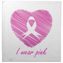 I wear Pink- A breast cancer awareness symbol Cloth Napkin