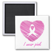 I wear Pink- A breast cancer awareness symbol Magnet
