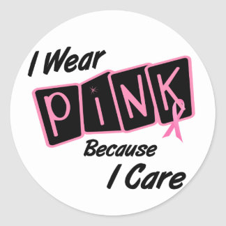 I Wear Pink Because I Care 8 BREAST CANCER Shirts Classic Round Sticker