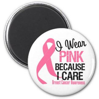 I Wear Pink Because I Care Fridge Magnet