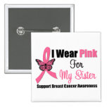 I Wear Pink Butterfly Ribbon For My Sister Pinback Button
