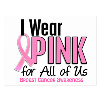 I Wear Pink For All Of Us 10 Breast Cancer Postcard