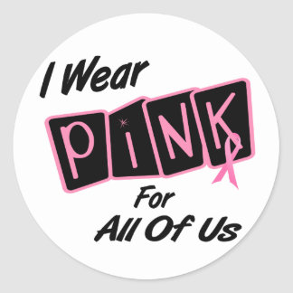 I Wear Pink For All Of Us 8 BREAST CANCER T-Shirts Classic Round Sticker