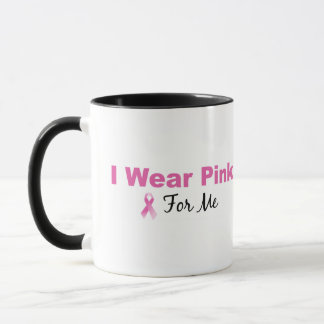 I Wear Pink For Me Mug