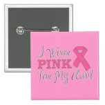 I Wear Pink For My Aunt (Pink Ribbon Version C) Buttons