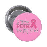 I Wear Pink For My Aunt (Pink Ribbon Version C) Pins