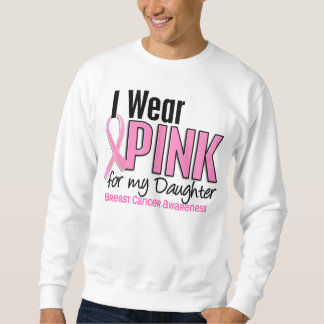 I Wear Pink For My Daughter 10 Breast Cancer Sweatshirt