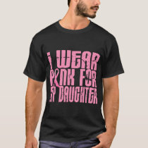 I Wear Pink For My Daughter 16 T-Shirt