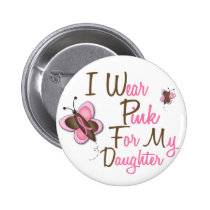 I Wear Pink For My Daughter 22 BREAST CANCER Tees Pinback Button