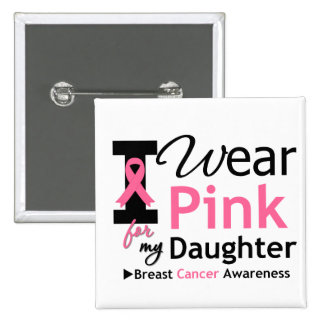 I Wear Pink For My Daughter 2 Inch Square Button