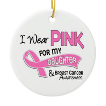 I Wear Pink For My Daughter 42 Breast Cancer Ceramic Ornament