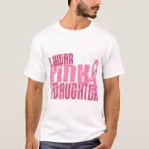 I Wear Pink For My Daughter 6.4 Breast Cancer T-Shirt