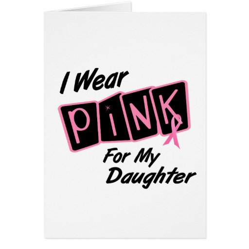I Wear Pink For My Daughter 8 BREAST CANCER T-Shir Greeting Card